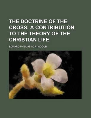 The Doctrine of the Cross; A Contribution to the Theory of the Christian Life