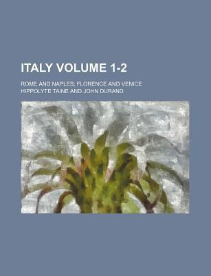 Italy; Rome and Naples Florence and Venice Volume 1-2