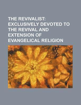 The Revivalist; Exclusively Devoted to the Revival and Extension of Evangelical Religion