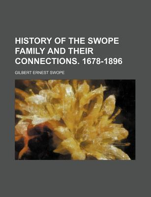 History of the Swope Family and Their Connections. 1678-1896