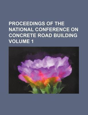 Proceedings of the National Conference on Concrete Road Building Volume 1