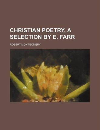 Christian Poetry, a Selection by E. Farr