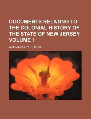 Documents Relating to the Colonial History of the State of New Jersey Volume 1