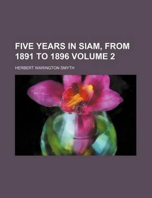 Five Years in Siam, from 1891 to 1896 Volume 2