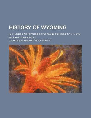 History of Wyoming; In a Series of Letters from Charles Miner to His Son William Penn Miner