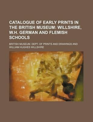 Catalogue of Early Prints in the British Museum; Willshire, W.H. German and Flemish Schools