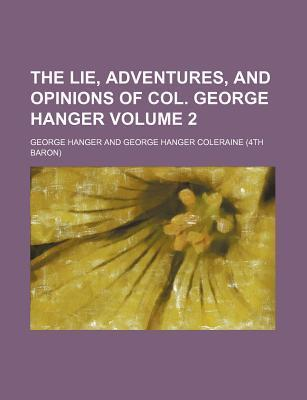 The Lie, Adventures, and Opinions of Col. George Hanger Volume 2