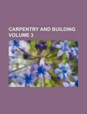 Carpentry and Building Volume 3