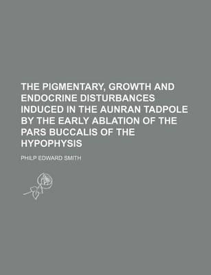 The Pigmentary, Growth and Endocrine Disturbances Induced in the Aunran Tadpole by the Early Ablation of the Pars Buccalis of the Hypophysis