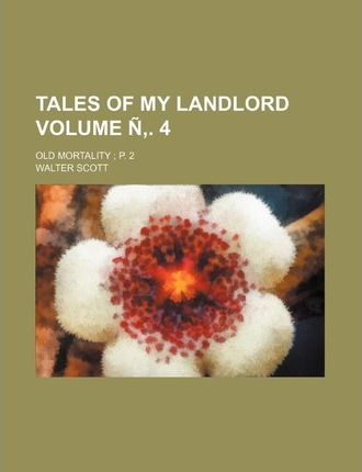 Tales of My Landlord; Old Mortality P. 2 Volume . 4