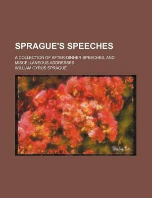 Sprague's Speeches; A Collection of After-Dinner Speeches, and Miscellaneous Addresses