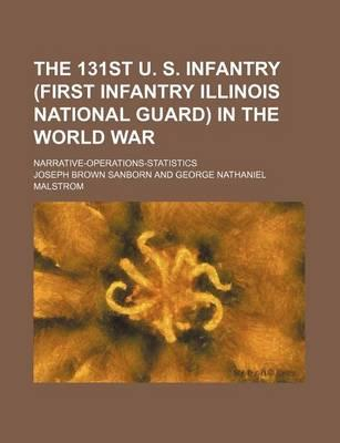 The 131st U. S. Infantry (First Infantry Illinois National Guard) in the World War; Narrative-Operations-Statistics