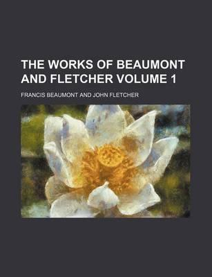 The Works of Beaumont and Fletcher Volume 1