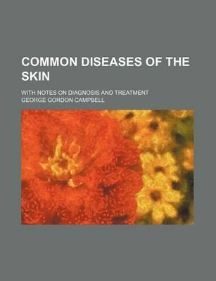 Common Diseases of the Skin; With Notes on Diagnosis and Treatment