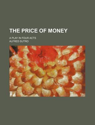 The Price of Money; A Play in Four Acts