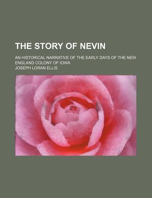 The Story of Nevin; An Historical Narrative of the Early Days of the New England Colony of Iowa