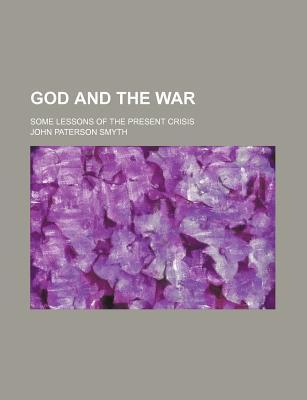 God and the War; Some Lessons of the Present Crisis