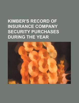 Kimber's Record of Insurance Company Security Purchases During the Year