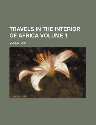 Travels in the Interior of Africa Volume 1