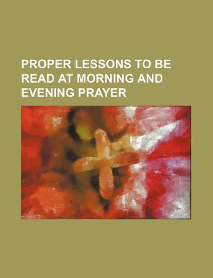 Proper Lessons to Be Read at Morning and Evening Prayer