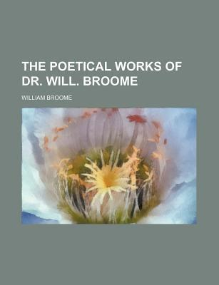 The Poetical Works of Dr. Will. Broome