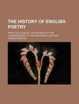 The History of English Poetry; From the Close of the Eleventh to the Commencement of the Eighteenth Century