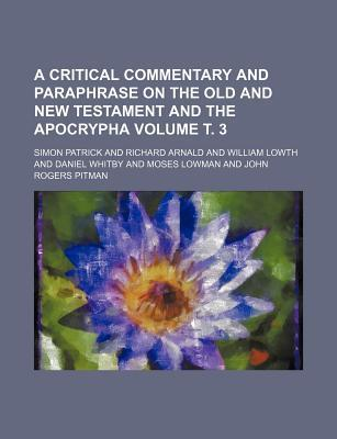 A Critical Commentary and Paraphrase on the Old and New Testament and the Apocrypha Volume . 3