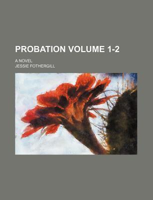 Probation; A Novel Volume 1-2