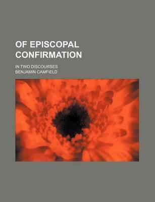 Of Episcopal Confirmation; In Two Discourses