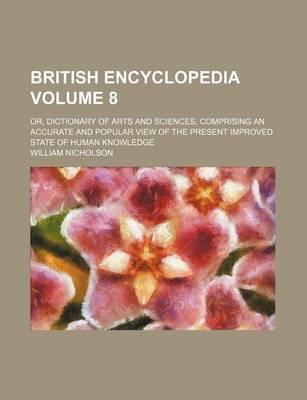 British Encyclopedia; Or, Dictionary of Arts and Sciences, Comprising an Accurate and Popular View of the Present Improved State of Human Knowledge Volume 8