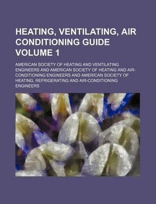 Heating, Ventilating, Air Conditioning Guide Volume 1
