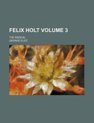 Felix Holt; The Radical Volume 3