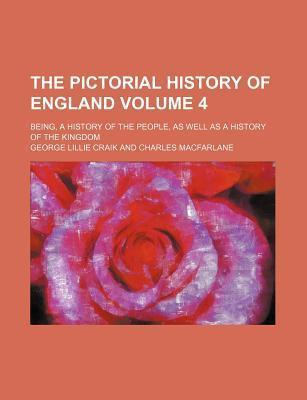 The Pictorial History of England; Being, a History of the People, as Well as a History of the Kingdom Volume 4