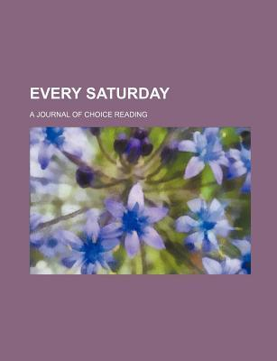 Every Saturday; A Journal of Choice Reading