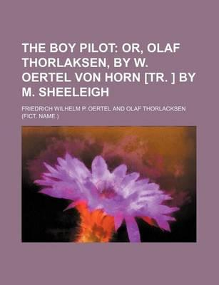 The Boy Pilot; Or, Olaf Thorlaksen, by W. Oertel Von Horn [Tr. ] by M. Sheeleigh