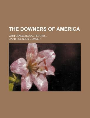 The Downers of America; With Genealogical Record