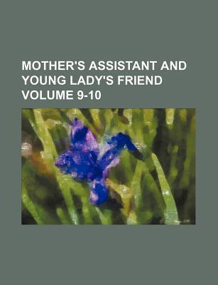Mother's Assistant and Young Lady's Friend Volume 9-10