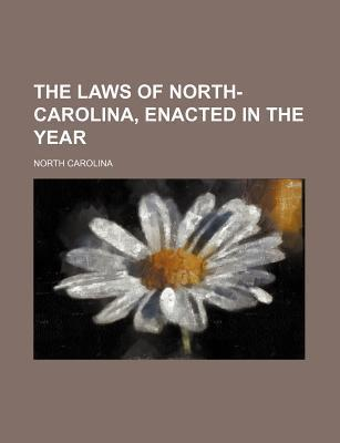 The Laws of North-Carolina, Enacted in the Year
