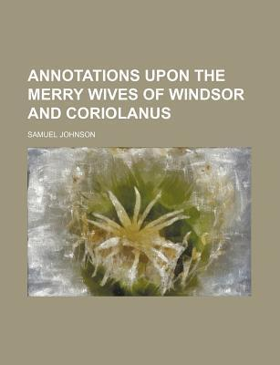 Annotations Upon the Merry Wives of Windsor and Coriolanus