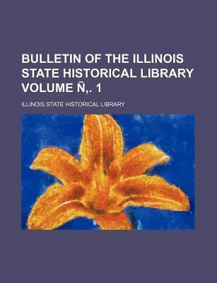 Bulletin of the Illinois State Historical Library Volume N . 1