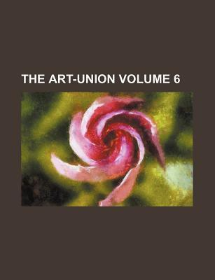 The Art-Union Volume 6