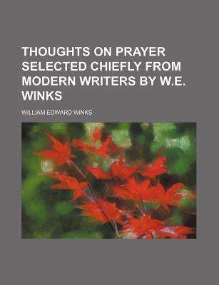 Thoughts on Prayer Selected Chiefly from Modern Writers by W.E. Winks