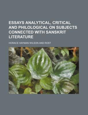 Essays Analytical, Critical and Philological on Subjects Connected with Sanskrit Literature