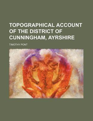 Topographical Account of the District of Cunningham, Ayrshire