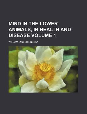 Mind in the Lower Animals, in Health and Disease Volume 1