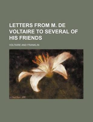 Letters from M. de Voltaire to Several of His Friends