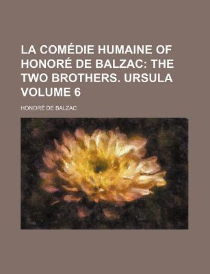 La Comedie Humaine of Honore de Balzac; The Two Brothers. Ursula Volume 6