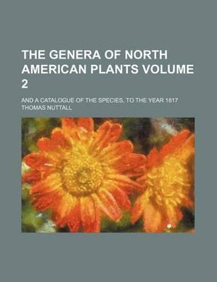 The Genera of North American Plants; And a Catalogue of the Species, to the Year 1817 Volume 2