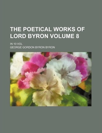 The Poetical Works of Lord Byron; In 10 Vol Volume 8