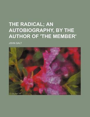The Radical; An Autobiography, by the Author of 'The Member'